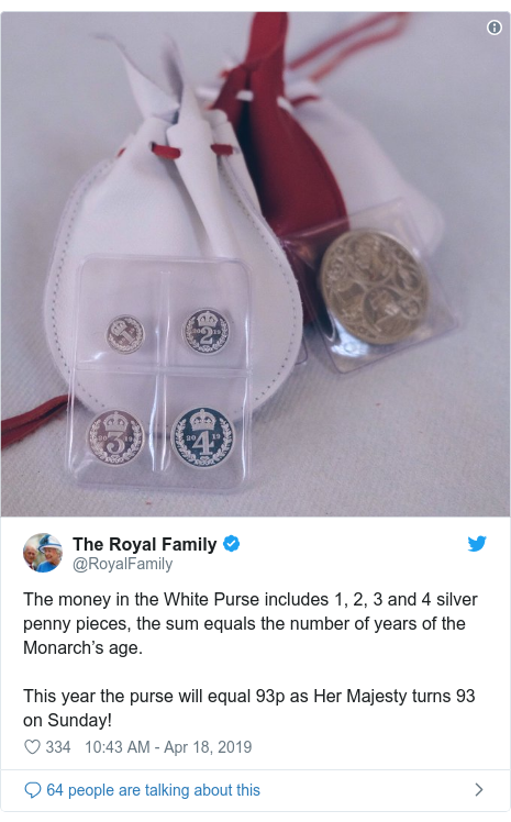 Twitter post by @RoyalFamily: The money in the White Purse includes 1, 2, 3 and 4 silver penny pieces, the sum equals the number of years of the Monarch's age. This year the purse will equal 93p as Her Majesty turns 93 on Sunday!