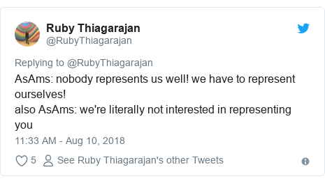 Twitter post by @RubyThiagarajan: AsAms  nobody represents us well! we have to represent ourselves! also AsAms  we're literally not interested in representing you