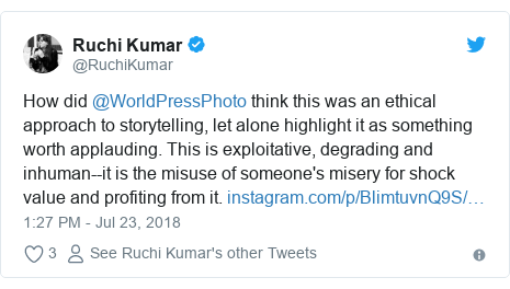Twitter post by @RuchiKumar: How did @WorldPressPhoto think this was an ethical approach to storytelling, let alone highlight it as something worth applauding. This is exploitative, degrading and inhuman--it is the misuse of someone's misery for shock value and profiting from it.