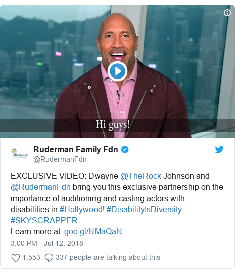 Twitter post by @RudermanFdn: EXCLUSIVE VIDEO  Dwayne @TheRock Johnson and @RudermanFdn bring you this exclusive partnership on the importance of auditioning and casting actors with disabilities in #Hollywood! #DisabilityIsDiversity #SKYSCRAPPER Learn more at