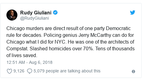 Twitter post by @RudyGiuliani: Chicago murders are direct result of one party Democratic rule for decades. Policing genius Jerry McCarthy can do for Chicago what I did for NYC. He was one of the architects of Compstat. Slashed homicides over 70%. Tens of thousands of lives saved.