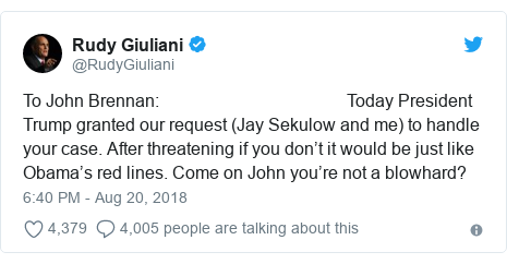 Twitter post by @RudyGiuliani: To John Brennan                                            Today President Trump granted our request (Jay Sekulow and me) to handle your case. After threatening if you don't it would be just like Obama's red lines. Come on John you're not a blowhard?