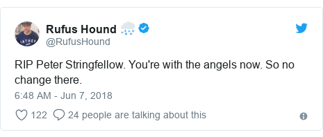 Twitter post by @RufusHound: RIP Peter Stringfellow. You're with the angels now. So no change there.