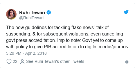 """Twitter post by @RuhiTewari: The new guidelines for tackling """"fake news"""" talk of suspending, & for subsequent violations, even cancelling govt press accreditation. Imp to note  Govt yet to come up with policy to give PIB accreditation to digital media/journos"""