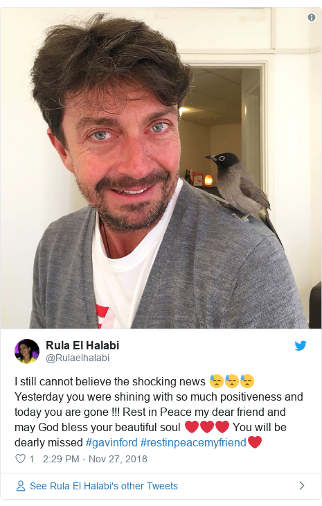 Twitter post by @Rulaelhalabi: I still cannot believe the shocking news 😓😓😓Yesterday you were shining with so much positiveness and today you are gone !!! Rest in Peace my dear friend and may God bless your beautiful soul ❤️❤️❤️ You will be dearly missed #gavinford #restinpeacemyfriend❤️