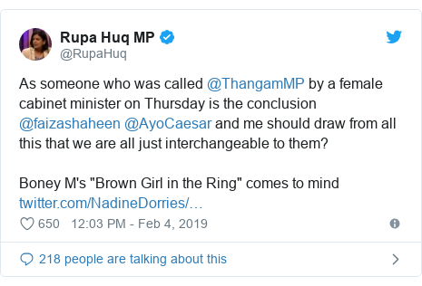 "Twitter post by @RupaHuq: As someone who was called @ThangamMP by a female cabinet minister on Thursday is the conclusion @faizashaheen @AyoCaesar and me should draw from all this that we are all just interchangeable to them? Boney M's ""Brown Girl in the Ring"" comes to mind"