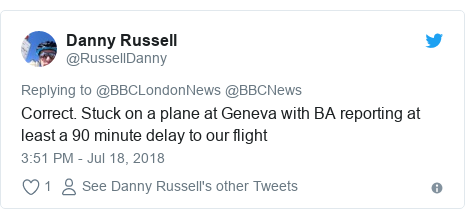 Twitter post by @RussellDanny: Correct. Stuck on a plane at Geneva with BA reporting at least a 90 minute delay to our flight