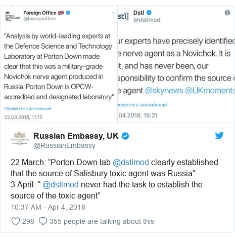 "Twitter post by @RussianEmbassy: 22 March  ""Porton Down lab @dstlmod clearly established that the source of Salisbury toxic agent was Russia""3 April  "" @dstlmod never had the task to establish the source of the toxic agent"""
