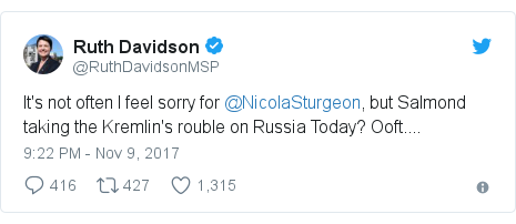 Twitter post by @RuthDavidsonMSP: It's not often I feel sorry for @NicolaSturgeon, but Salmond taking the Kremlin's rouble on Russia Today? Ooft....