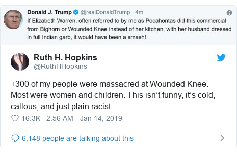 Twitter post by @RuthHHopkins: +300 of my people were massacred at Wounded Knee. Most were women and children. This isn't funny, it's cold, callous, and just plain racist.