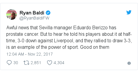 Twitter post by @RyanBaldiFW: Awful news that Sevilla manager Eduardo Berizzo has prostate cancer. But to hear he told his players about it at half-time, 3-0 down against Liverpool, and they rallied to draw 3-3, is an example of the power of sport. Good on them