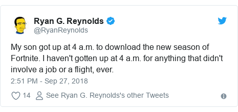 Twitter post by @RyanReynolds: My son got up at 4 a.m. to download the new season of Fortnite. I haven't gotten up at 4 a.m. for anything that didn't involve a job or a flight, ever.