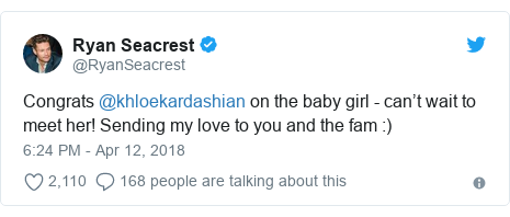 Twitter post by @RyanSeacrest: Congrats @khloekardashian on the baby girl - can't wait to meet her! Sending my love to you and the fam  )