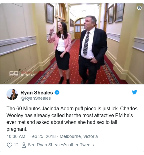 Twitter post by @RyanSheales: The 60 Minutes Jacinda Adern puff piece is just ick. Charles Wooley has already called her the most attractive PM he's ever met and asked about when she had sex to fall pregnant.