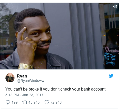 Twitter post by @RyanWindoww: You can't be broke if you don't check your bank account