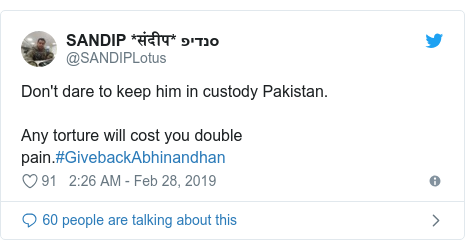 Twitter post by @SANDIPLotus: Don't dare to keep him in custody Pakistan.Any torture will cost you double pain.#GivebackAbhinandhan
