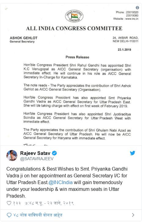 Twitter post by @SATAVRAJEEV: Congratulations & Best Wishes to Smt. Priyanka Gandhi Vadra ji on her appointment as General Secretary I/C for Uttar Pradesh East.@INCIndia will gain tremendously under your leadership & win maximum seats in Uttar Pradesh.