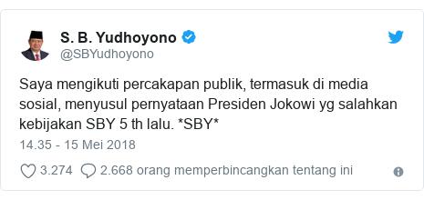 Twitter pesan oleh @SBYudhoyono: Saya mengikuti percakapan publik, termasuk di media sosial, menyusul pernyataan Presiden Jokowi yg salahkan kebijakan SBY 5 th lalu. *SBY*