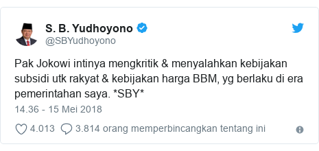 Twitter pesan oleh @SBYudhoyono: Pak Jokowi intinya mengkritik & menyalahkan kebijakan subsidi utk rakyat & kebijakan harga BBM, yg berlaku di era pemerintahan saya. *SBY*