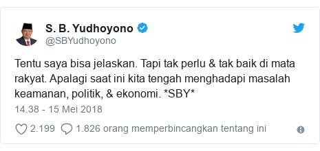 Twitter pesan oleh @SBYudhoyono: Tentu saya bisa jelaskan. Tapi tak perlu & tak baik di mata rakyat. Apalagi saat ini kita tengah menghadapi masalah keamanan, politik, & ekonomi. *SBY*