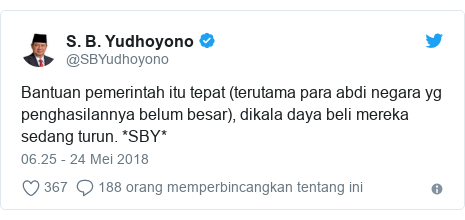 Twitter pesan oleh @SBYudhoyono: Bantuan pemerintah itu tepat (terutama para abdi negara yg penghasilannya belum besar), dikala daya beli mereka sedang turun. *SBY*