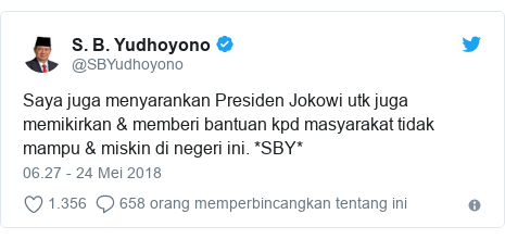 Twitter pesan oleh @SBYudhoyono: Saya juga menyarankan Presiden Jokowi utk juga memikirkan & memberi bantuan kpd masyarakat tidak mampu & miskin di negeri ini. *SBY*