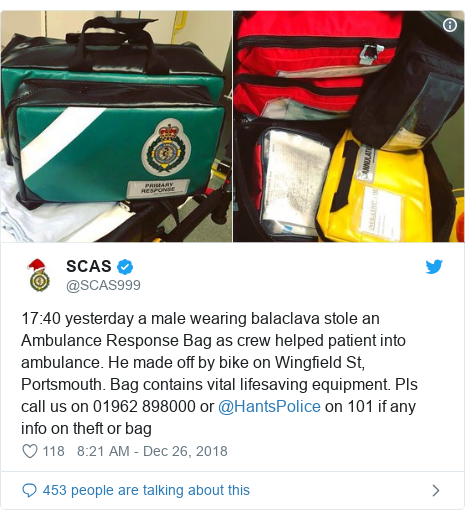 Twitter post by @SCAS999: 17 40 yesterday a male wearing balaclava stole an Ambulance Response Bag as crew helped patient into ambulance. He made off by bike on Wingfield St, Portsmouth. Bag contains vital lifesaving equipment. Pls call us on 01962 898000 or @HantsPolice on 101 if any info on theft or bag