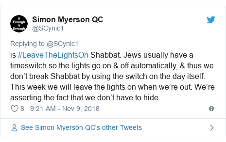 Twitter post by @SCynic1: is #LeaveTheLightsOn Shabbat. Jews usually have a timeswitch so the lights go on & off automatically, & thus we don't break Shabbat by using the switch on the day itself. This week we will leave the lights on when we're out. We're asserting the fact that we don't have to hide.