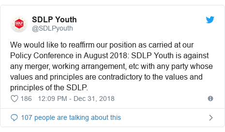 Twitter post by @SDLPyouth: We would like to reaffirm our position as carried at our Policy Conference in August 2018  SDLP Youth is against any merger, working arrangement, etc with any party whose values and principles are contradictory to the values and principles of the SDLP.