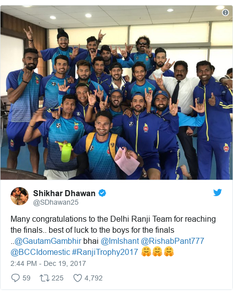 Twitter post by @SDhawan25: Many congratulations to the Delhi Ranji Team for reaching the finals.. best of luck to the boys for the finals ..@GautamGambhir bhai @ImIshant @RishabPant777 @BCCIdomestic #RanjiTrophy2017 🤗🤗🤗