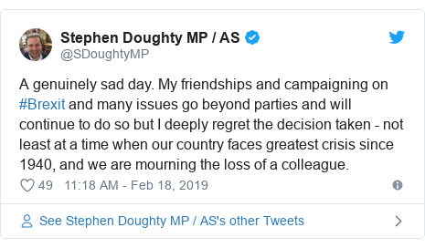 Twitter post by @SDoughtyMP: A genuinely sad day. My friendships and campaigning on #Brexit and many issues go beyond parties and will continue to do so but I deeply regret the decision taken - not least at a time when our country faces greatest crisis since 1940, and we are mourning the loss of a colleague.