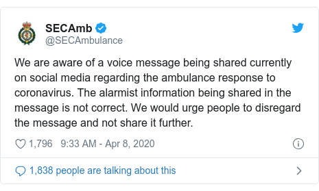 Twitter post by @SECAmbulance: We are aware of a voice message being shared currently on social media regarding the ambulance response to coronavirus. The alarmist information being shared in the message is not correct. We would urge people to disregard the message and not share it further.