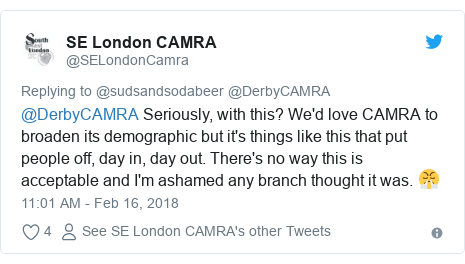 Twitter post by @SELondonCamra: @DerbyCAMRA Seriously, with this? We'd love CAMRA to broaden its demographic but it's things like this that put people off, day in, day out. There's no way this is acceptable and I'm ashamed any branch thought it was. 😤
