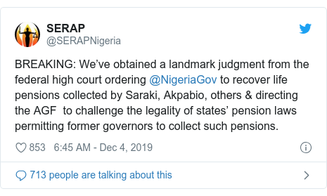 Twitter post by @SERAPNigeria: BREAKING  We've obtained a landmark judgment from the federal high court ordering @NigeriaGov to recover life pensions collected by Saraki, Akpabio, others & directing the AGF  to challenge the legality of states' pension laws permitting former governors to collect such pensions.