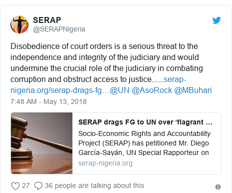 Twitter post by @SERAPNigeria: Disobedience of court orders is a serious threat to the independence and integrity of the judiciary and would undermine the crucial role of the judiciary in combating corruption and obstruct access to justice......@UN @AsoRock @MBuhari