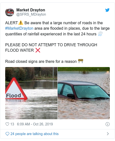 Twitter post by @SFRS_MDrayton: ALERT⚠️ Be aware that a large number of roads in the #MarketDrayton area are flooded in places, due to the large quantities of rainfall experienced in the last 24 hours 🌧PLEASE DO NOT ATTEMPT TO DRIVE THROUGH FLOOD WATER ❌Road closed signs are there for a reason 🚧