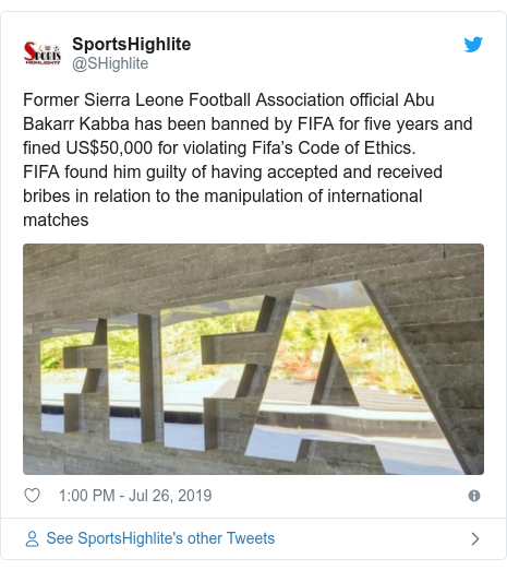 Twitter post by @SHighlite: Former Sierra Leone Football Association official Abu Bakarr Kabba has been banned by FIFA for five years and fined US$50,000 for violating Fifa's Code of Ethics.FIFA found him guilty of having accepted and received bribes in relation to the manipulation of international matches