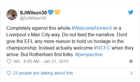 Twitter post by @SJWilson30: Completely against this whole #WelcomeNorwich in a Liverpool v Man City way. Do not feed the narrative. Dont give the EFL any more reason to hold us hostage in the championship. Instead actually welcome #NCFC when they arrive. But Rotherham first folks. #perspective