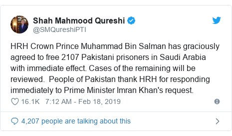 Twitter post by @SMQureshiPTI: HRH Crown Prince Muhammad Bin Salman has graciously agreed to free 2107 Pakistani prisoners in Saudi Arabia with immediate effect. Cases of the remaining will be reviewed.  People of Pakistan thank HRH for responding immediately to Prime Minister Imran Khan's request.