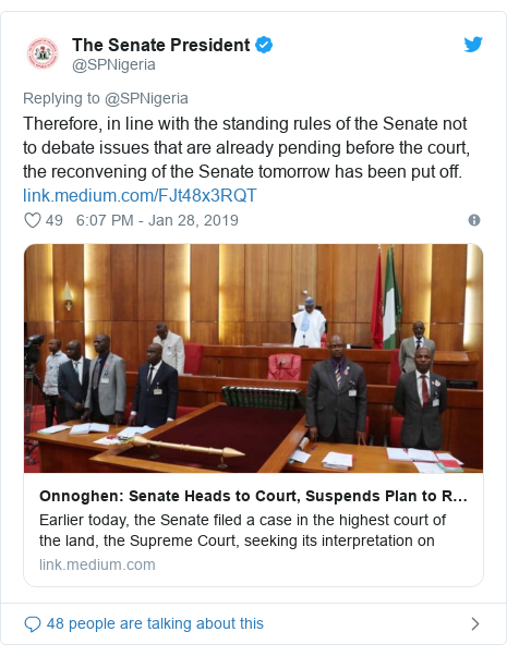 Twitter wallafa daga @SPNigeria: Therefore, in line with the standing rules of the Senate not to debate issues that are already pending before the court, the reconvening of the Senate tomorrow has been put off.