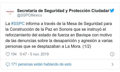 Publicación de Twitter por @SSPCMexico: La #SSPC informa a través de la Mesa de Seguridad para la Construcción de la Paz en Sonora que se instruyó el reforzamiento del estado de fuerza en Bavispe con motivo de las denuncias sobre la desaparición y agresión a varias personas que se desplazaban a La Mora. (1/2)