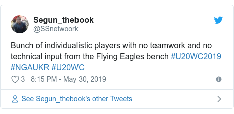 Twitter post by @SSnetwoork: Bunch of individualistic players with no teamwork and no technical input from the Flying Eagles bench #U20WC2019 #NGAUKR #U20WC