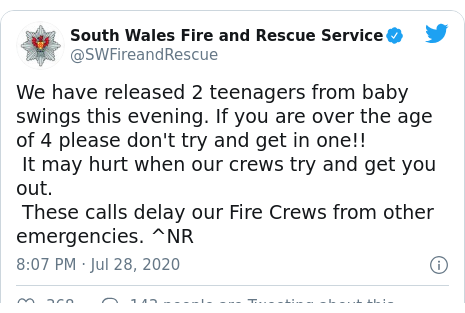 Twitter post by @SWFireandRescue: We have released 2 teenagers from baby swings this evening. If you are over the age of 4 please don't try and get in one!! It may hurt when our crews try and get you out. These calls delay our Fire Crews from other emergencies. ^NR