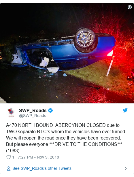 Twitter post by @SWP_Roads: A470 NORTH BOUND  ABERCYNON CLOSED due to TWO separate RTC's where the vehicles have over turned. We will reopen the road once they have been recovered. But please everyone ***DRIVE TO THE CONDITIONS***  (1083)