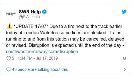 Twitter post by @SW_Help: ⚠️ *UPDATE 17/07* Due to a fire next to the track earlier today at London Waterloo some lines are blocked. Trains running to and from this station may be cancelled, delayed or revised. Disruption is expected until the end of the day -