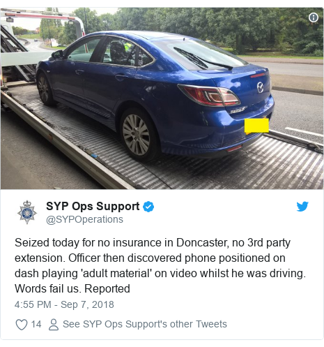 Twitter post by @SYPOperations: Seized today for no insurance in Doncaster, no 3rd party extension. Officer then discovered phone positioned on dash playing 'adult material' on video whilst he was driving. Words fail us. Reported