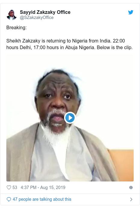 Twitter wallafa daga @SZakzakyOffice: Breaking  Sheikh Zakzaky is returning to Nigeria from India. 22 00 hours Delhi, 17 00 hours in Abuja Nigeria. Below is the clip.