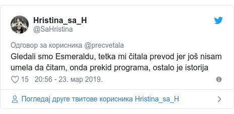 Twitter post by @SaHristina: Gledali smo Esmeraldu, tetka mi čitala prevod jer još nisam umela da čitam, onda prekid programa, ostalo je istorija