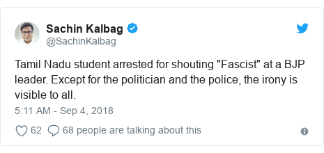 """Twitter post by @SachinKalbag: Tamil Nadu student arrested for shouting """"Fascist"""" at a BJP leader. Except for the politician and the police, the irony is visible to all."""