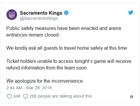 Twitter post by @SacramentoKings: Public safety measures have been enacted and arena entrances remain closed.We kindly ask all guests to travel home safely at this time.Ticket holders unable to access tonight's game will receive refund information from the team soon.We apologize for the inconvenience.